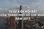 10 sự kiện nổi bật năm 2017 của thành phố Hồ Chí Minh