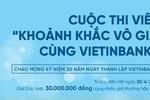 """Gia hạn cuộc thi viết """"Khoảnh khắc vô giá cùng VietinBank"""""""