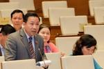 Đại biểu Quốc hội muốn Bộ trưởng Trần Tuấn Anh cam kết trách nhiệm cá nhân