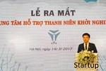 Việt Nam chính thức có Trung tâm Hỗ trợ Thanh niên khởi nghiệp