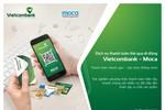 Vietcombank ra mắt dịch vụ thanh toán thẻ qua di động Vietcombank - Moca