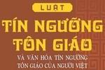Quyền tự do tín ngưỡng, tôn giáo ở Việt Nam được tôn trọng và bảo vệ