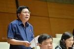 Đại biểu nhận xét về trả lời chất vấn của 15 thành viên Chính phủ