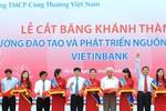 Khánh thành Trường Đào tạo và Phát triển Nguồn nhân lực VietinBank