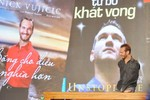 Video: Nick Vujicic kể về cậu bé đặc biệt với khán giả Việt Nam