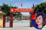 Vì sao nguyên Hiệu trưởng trường Tiểu học Đặng Cương bị bắt?