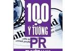 Giáo sư Nguyễn Lân Dũng đọc giùm bạn (44) - 100 ý tưởng PR tuyệt hay