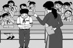 """Phạt học sinh bằng hình thức không giống ai thì chẳng """"kinh dị"""" thì gọi là gì?"""