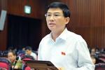"""ĐBQH Chu Sơn Hà: """"Ăn chay rất tốt, nhưng thẩm tra chay thì không tốt"""""""