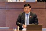 Đại biểu Quốc hội muốn Bộ trưởng Nguyễn Chí Dũng nhận trách nhiệm