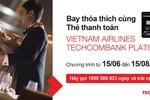 Bay thỏa thích cùng Thẻ Vietnam Airlines Techcombank Platinum
