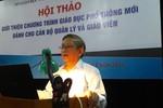 Giáo sư Nguyễn Minh Thuyết nêu điểm mới của chương trình giáo dục phổ thông