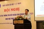 Bảo hiểm xã hội Việt Nam nâng cao vị thế trong công tác thông tin đối ngoại